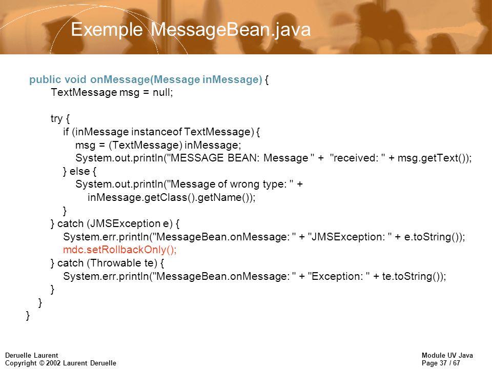 Module UV Java Page 37 / 67 Deruelle Laurent Copyright © 2002 Laurent Deruelle Exemple MessageBean.java public void onMessage(Message inMessage) { Tex
