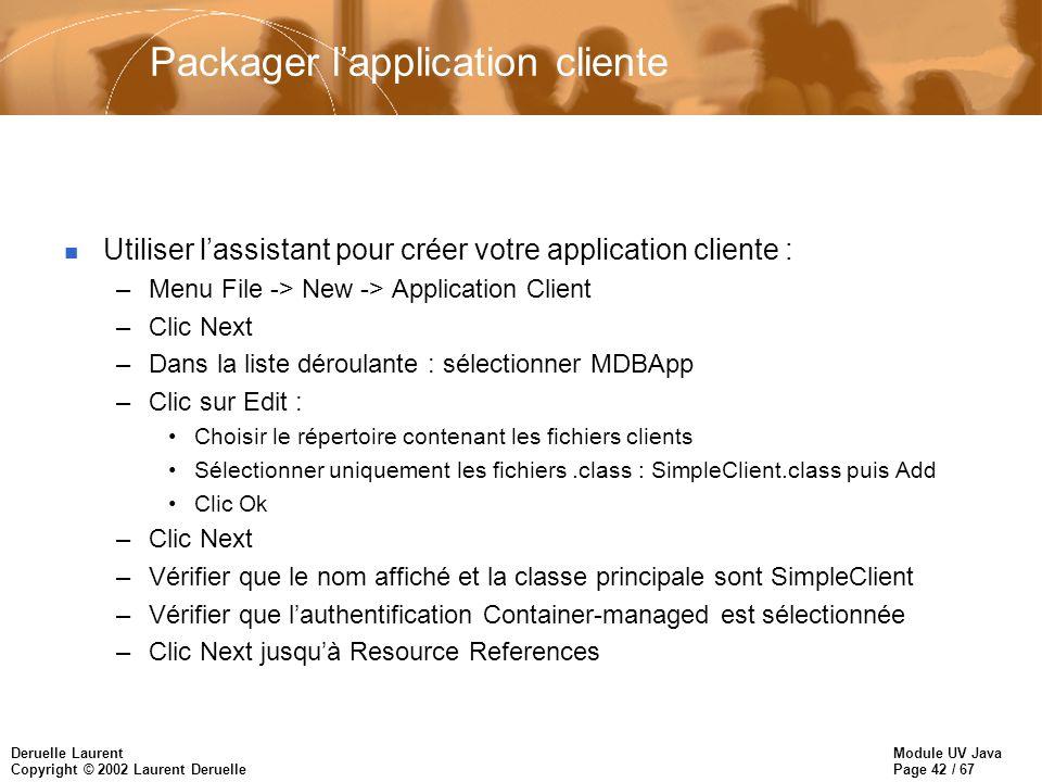 Module UV Java Page 42 / 67 Deruelle Laurent Copyright © 2002 Laurent Deruelle Packager lapplication cliente n Utiliser lassistant pour créer votre ap