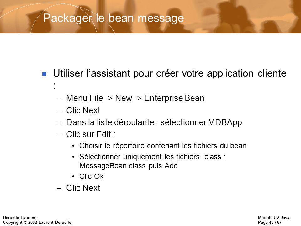 Module UV Java Page 45 / 67 Deruelle Laurent Copyright © 2002 Laurent Deruelle Packager le bean message n Utiliser lassistant pour créer votre applica