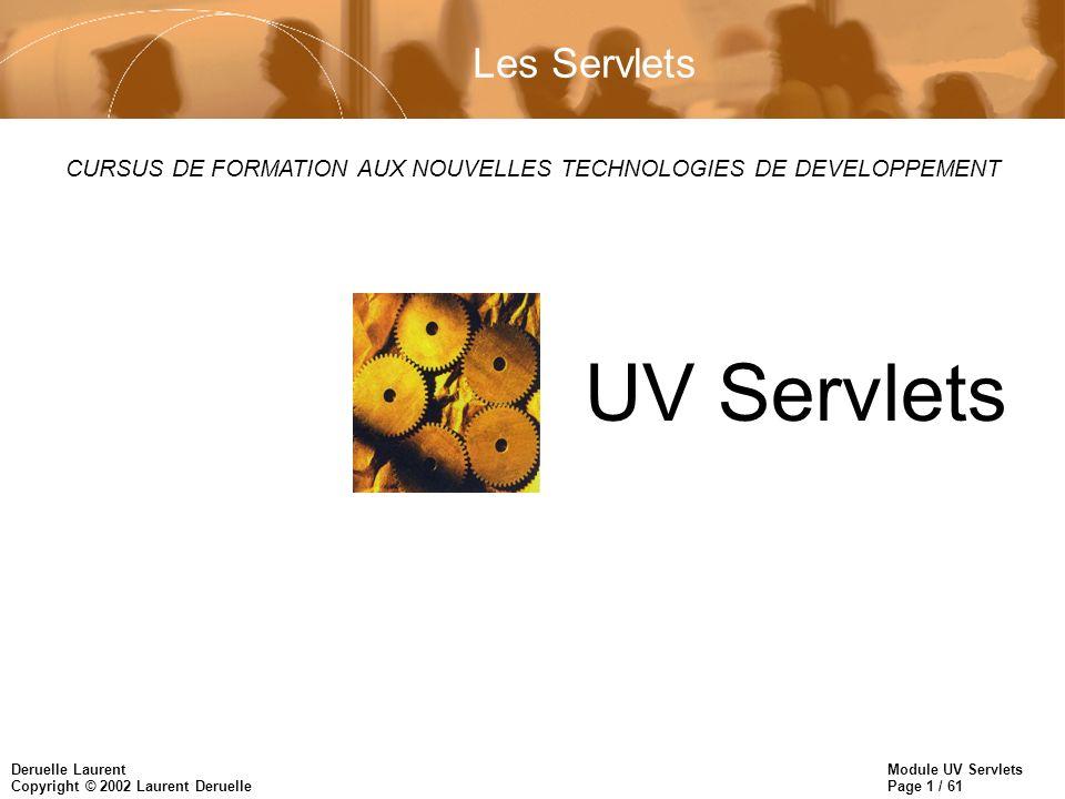 Module UV Servlets Page 1 / 61 Deruelle Laurent Copyright © 2002 Laurent Deruelle CURSUS DE FORMATION AUX NOUVELLES TECHNOLOGIES DE DEVELOPPEMENT UV S