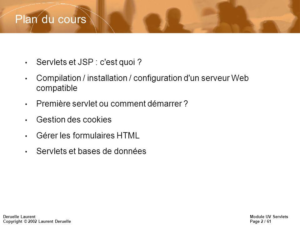 Module UV Servlets Page 2 / 61 Deruelle Laurent Copyright © 2002 Laurent Deruelle Plan du cours Servlets et JSP : c'est quoi ? Compilation / installat