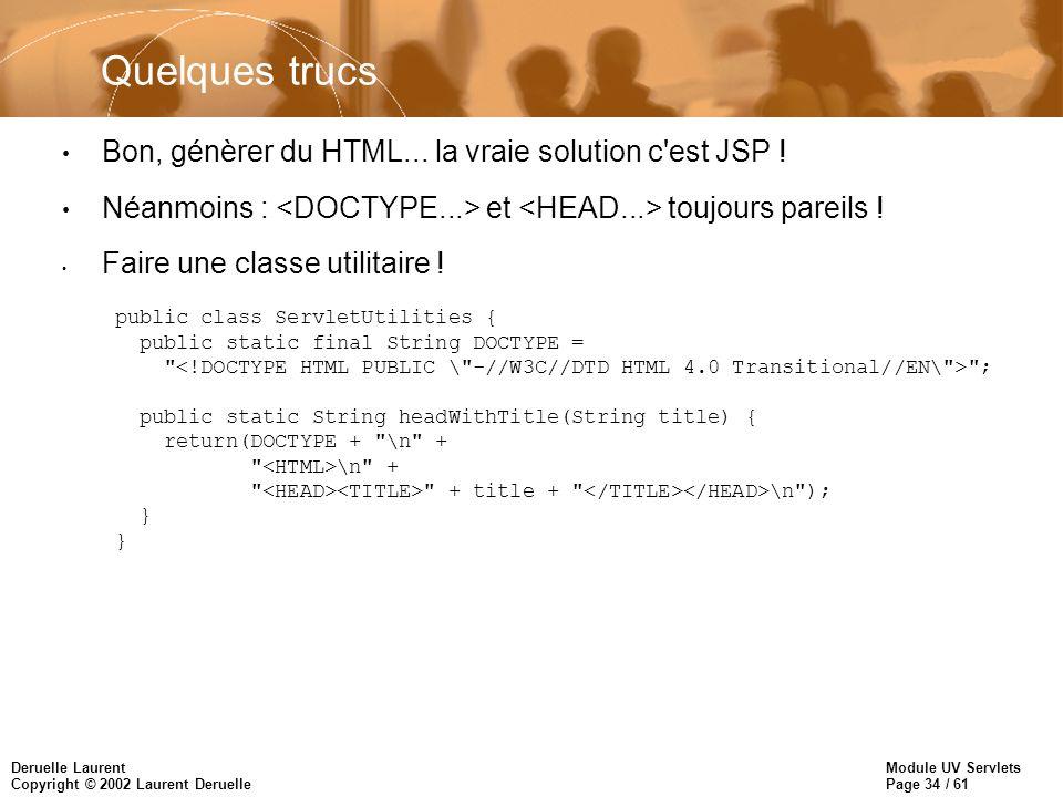 Module UV Servlets Page 34 / 61 Deruelle Laurent Copyright © 2002 Laurent Deruelle Quelques trucs Bon, génèrer du HTML... la vraie solution c'est JSP