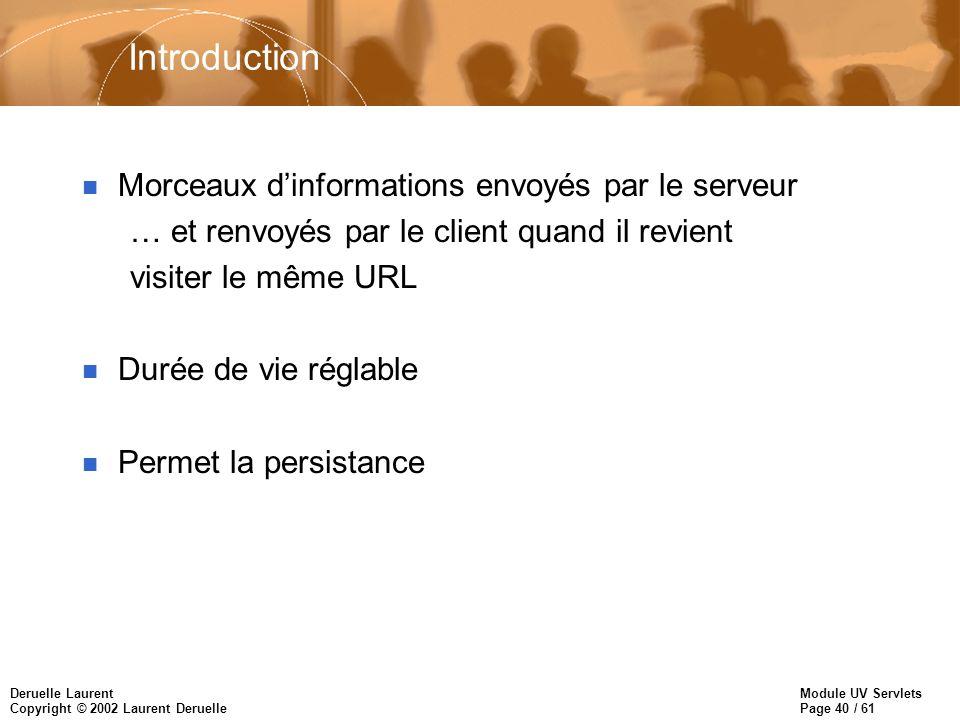 Module UV Servlets Page 40 / 61 Deruelle Laurent Copyright © 2002 Laurent Deruelle Introduction n Morceaux dinformations envoyés par le serveur … et r