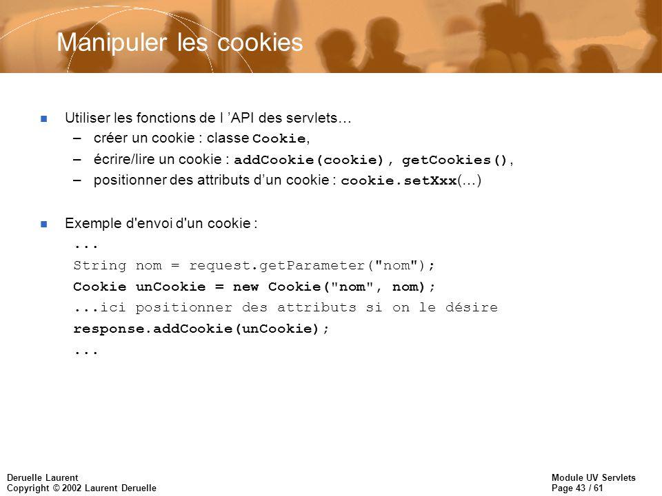 Module UV Servlets Page 43 / 61 Deruelle Laurent Copyright © 2002 Laurent Deruelle Manipuler les cookies n Utiliser les fonctions de l API des servlet