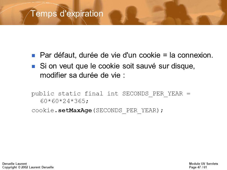 Module UV Servlets Page 47 / 61 Deruelle Laurent Copyright © 2002 Laurent Deruelle Temps d'expiration n Par défaut, durée de vie d'un cookie = la conn