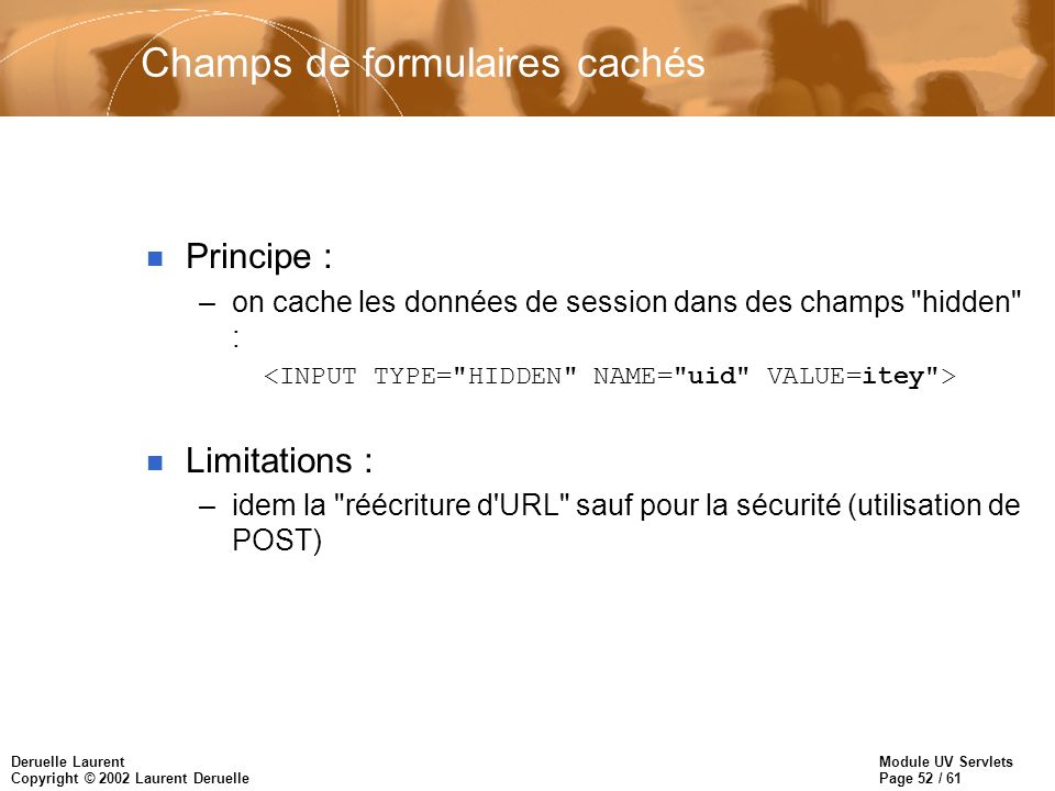 Module UV Servlets Page 52 / 61 Deruelle Laurent Copyright © 2002 Laurent Deruelle Champs de formulaires cachés n Principe : –on cache les données de