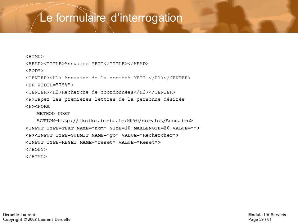 Module UV Servlets Page 59 / 61 Deruelle Laurent Copyright © 2002 Laurent Deruelle Le formulaire dinterrogation Annuaire YETI Annuaire de la société Y