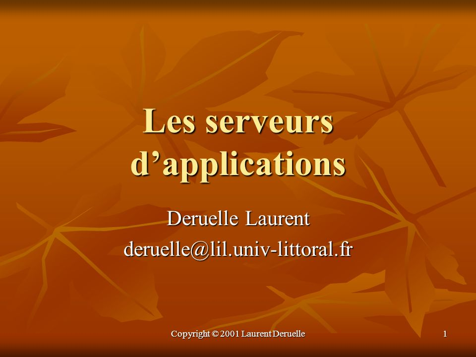 Copyright © 2001 Laurent Deruelle 1 Les serveurs dapplications Deruelle Laurent deruelle@lil.univ-littoral.fr