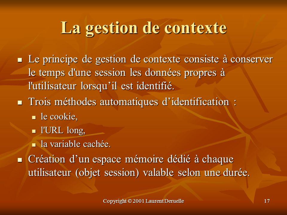 Copyright © 2001 Laurent Deruelle17 La gestion de contexte Le principe de gestion de contexte consiste à conserver le temps d'une session les données