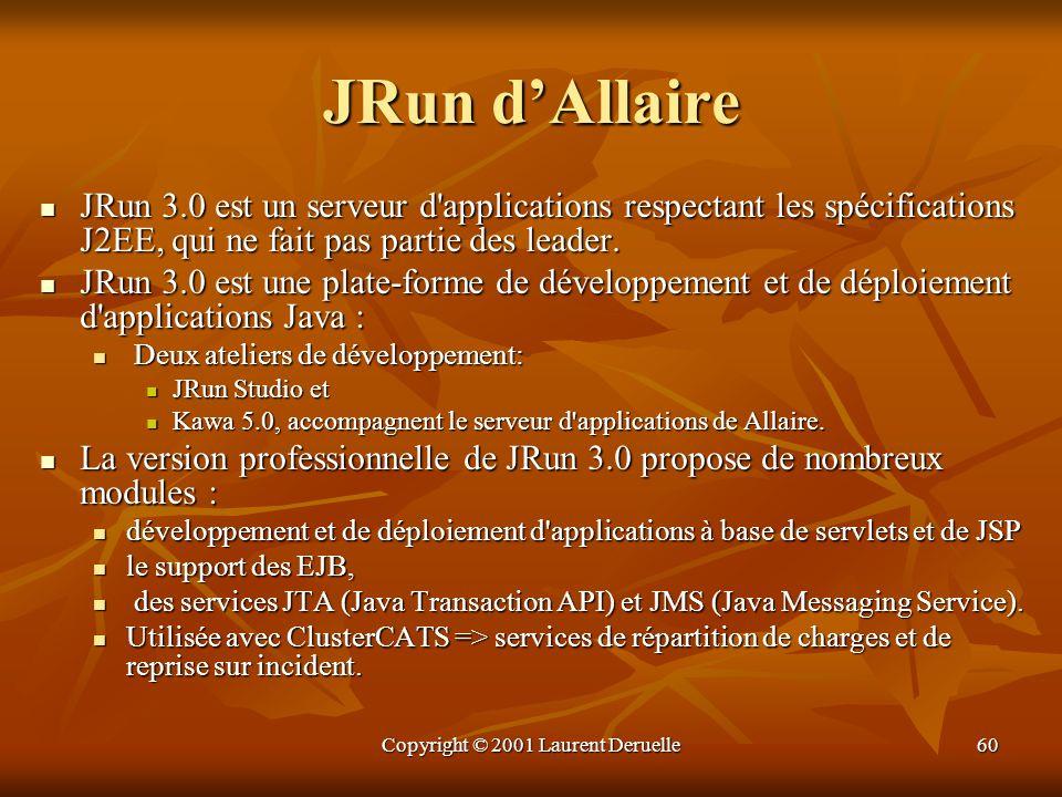 Copyright © 2001 Laurent Deruelle60 JRun dAllaire JRun 3.0 est un serveur d'applications respectant les spécifications J2EE, qui ne fait pas partie de