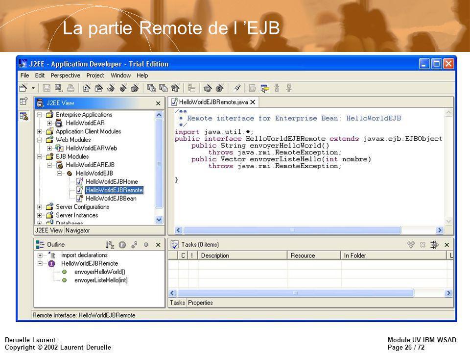 Module UV IBM WSAD Page 26 / 72 Deruelle Laurent Copyright © 2002 Laurent Deruelle La partie Remote de l EJB