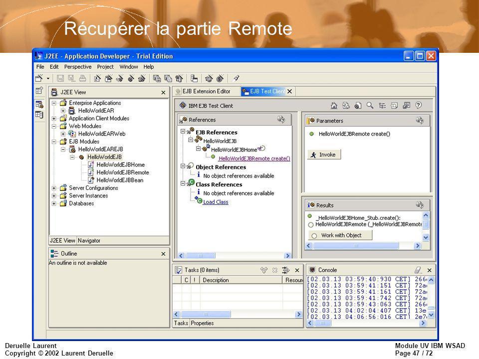 Module UV IBM WSAD Page 47 / 72 Deruelle Laurent Copyright © 2002 Laurent Deruelle Récupérer la partie Remote