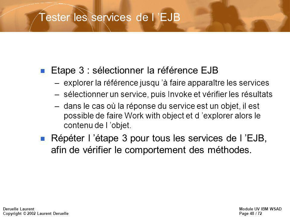 Module UV IBM WSAD Page 48 / 72 Deruelle Laurent Copyright © 2002 Laurent Deruelle Tester les services de l EJB n Etape 3 : sélectionner la référence
