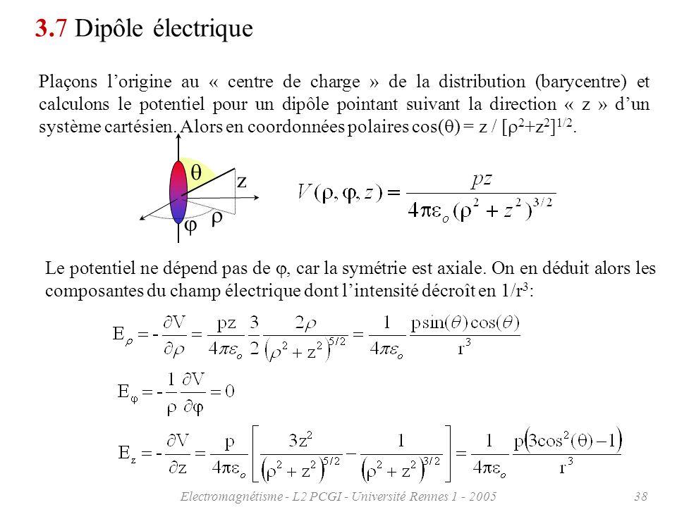 Electromagnétisme - L2 PCGI - Université Rennes 1 - 200538 3.7 Dipôle électrique Plaçons lorigine au « centre de charge » de la distribution (barycent