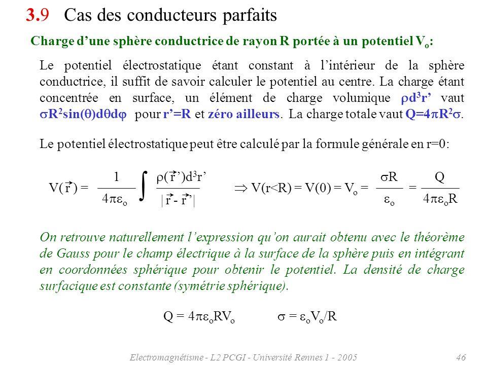 Electromagnétisme - L2 PCGI - Université Rennes 1 - 200546 V( r ) = 1 4 o ( r )d 3 r | r - r | V(r<R) = V(0) = V o = = R o Q 4 o R Charge dune sphère