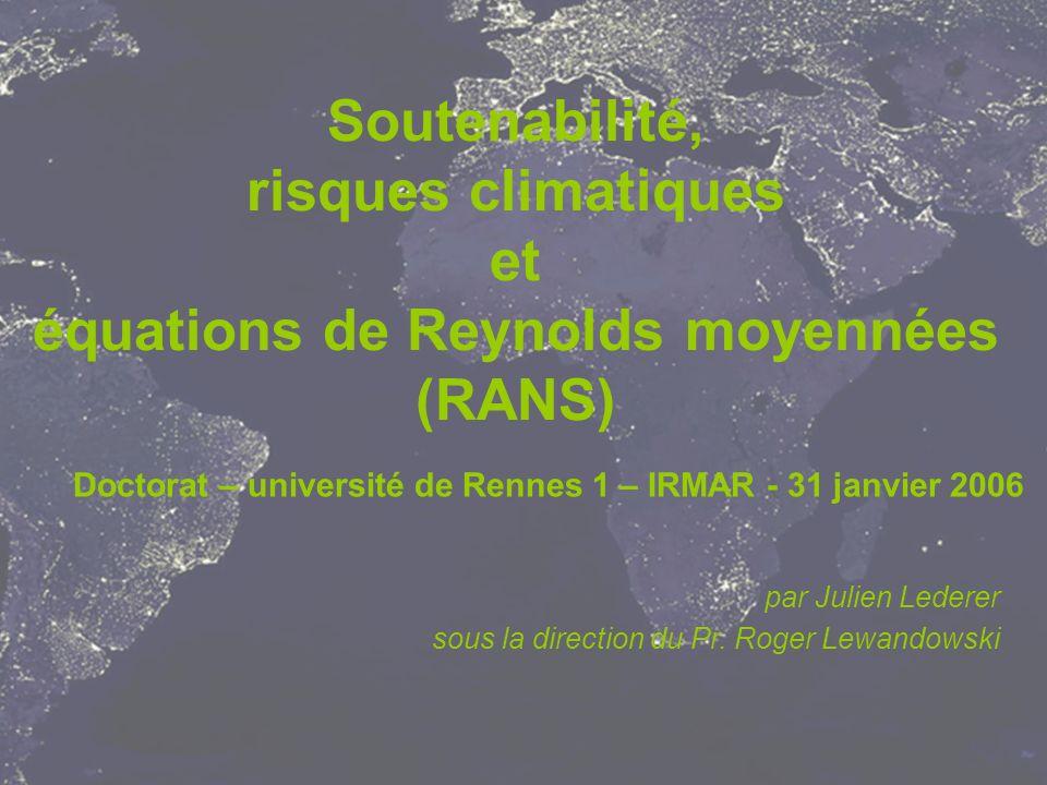 Soutenabilité, risques climatiques et équations de Reynolds moyennées (RANS) Doctorat – université de Rennes 1 – IRMAR - 31 janvier 2006 par Julien Lederer sous la direction du Pr.