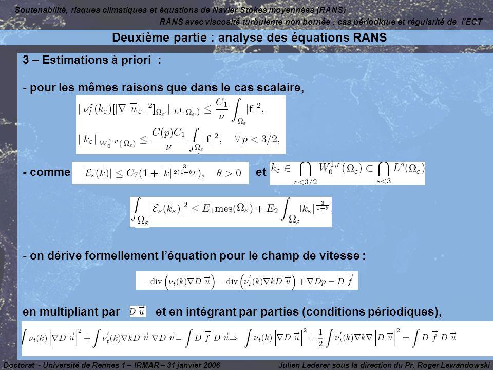 3 – Estimations à priori : - pour les mêmes raisons que dans le cas scalaire, - comme et - on dérive formellement léquation pour le champ de vitesse : en multipliant par et en intégrant par parties (conditions périodiques), Julien Lederer sous la direction du Pr.