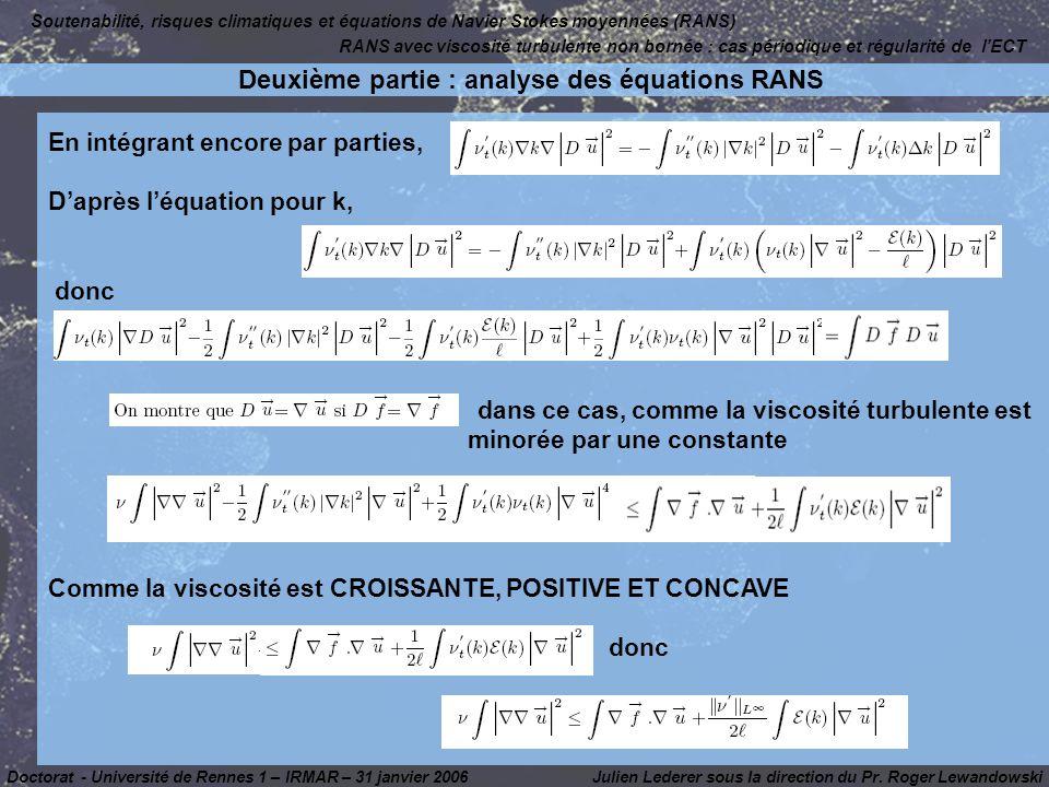 En intégrant encore par parties, Daprès léquation pour k, donc dans ce cas, comme la viscosité turbulente est minorée par une constante Comme la viscosité est CROISSANTE, POSITIVE ET CONCAVE donc Julien Lederer sous la direction du Pr.