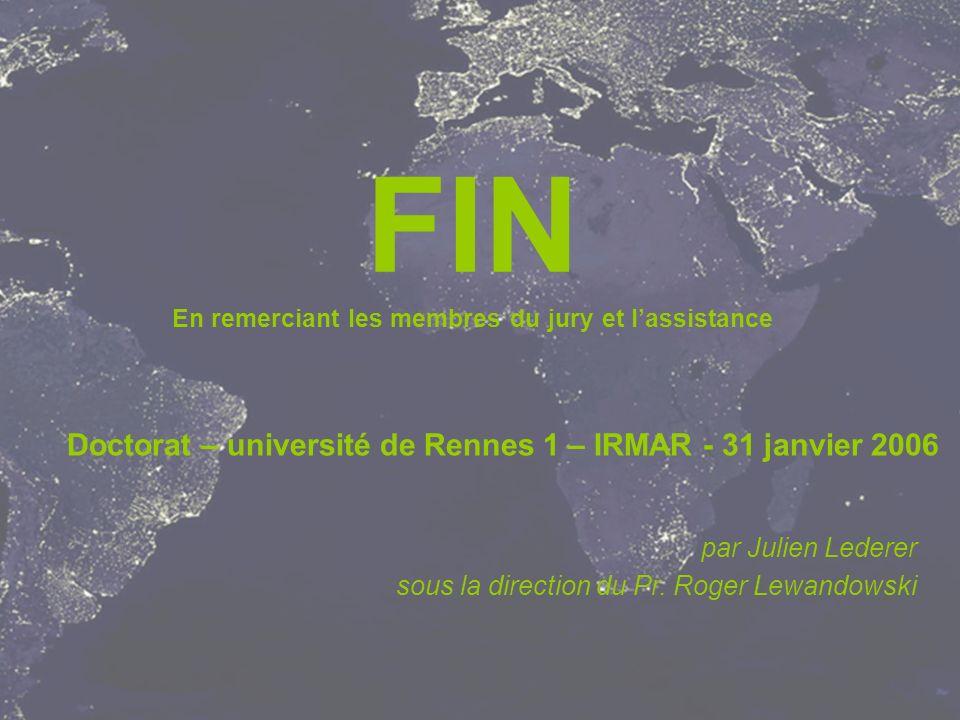 FIN En remerciant les membres du jury et lassistance Doctorat – université de Rennes 1 – IRMAR - 31 janvier 2006 par Julien Lederer sous la direction