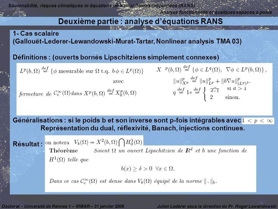 1- Cas scalaire (Gallouët-Lederer-Lewandowski-Murat-Tartar, Nonlinear analysis TMA 03) Définitions : (ouverts bornés Lipschitziens simplement connexes) Généralisations : si le poids b et son inverse sont p-fois intégrables avec Représentation du dual, réflexivité, Banach, injections continues.