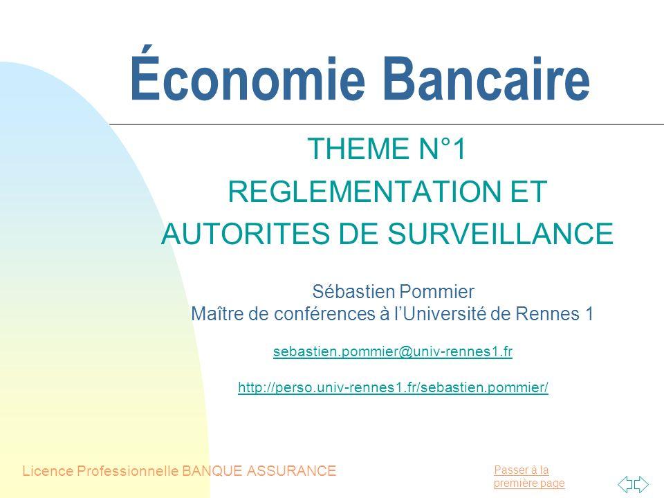 Passer à la première page Économie Bancaire THEME N°1 REGLEMENTATION ET AUTORITES DE SURVEILLANCE Licence Professionnelle BANQUE ASSURANCE Sébastien P