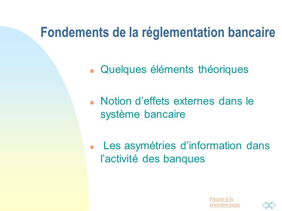 Passer à la première page Fondements de la réglementation bancaire n Quelques éléments théoriques n Notion deffets externes dans le système bancaire n