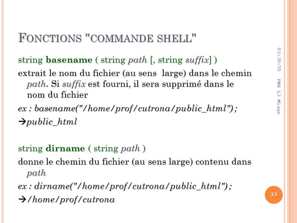 F ONCTIONS COMMANDE SHELL string basename ( string path [, string suffix ] ) extrait le nom du fichier (au sens large) dans le chemin path.
