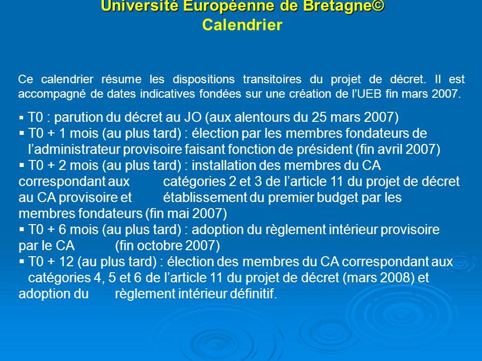Université Européenne de Bretagne© Université Européenne de Bretagne© Calendrier Ce calendrier résume les dispositions transitoires du projet de décret.
