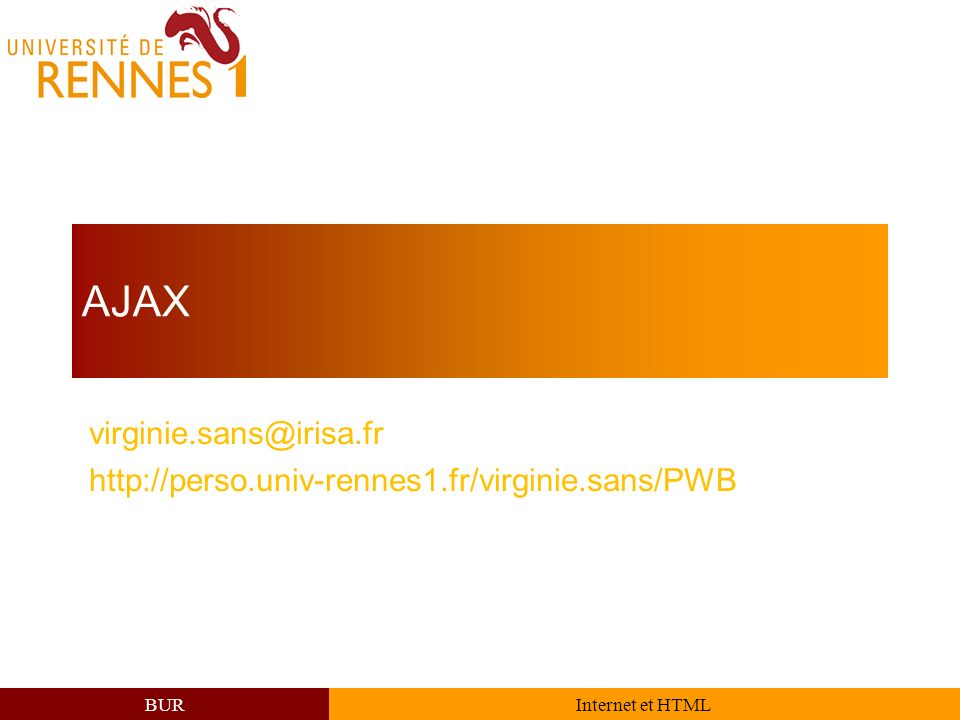 BURInternet et HTML AJAX virginie.sans@irisa.fr http://perso.univ-rennes1.fr/virginie.sans/PWB