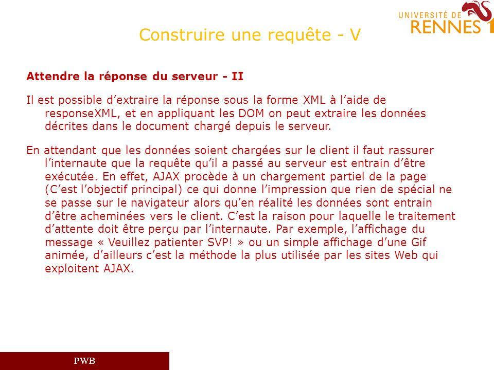 PWB Construire une requête - V Attendre la réponse du serveur - II Il est possible dextraire la réponse sous la forme XML à laide de responseXML, et e