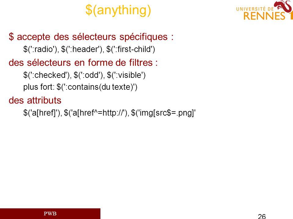 PWB 26 $(anything) $ accepte des sélecteurs spécifiques : $(':radio'), $(':header'), $(':first-child') des sélecteurs en forme de filtres : $(':checke