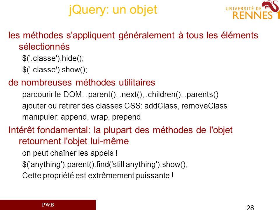PWB 28 jQuery: un objet les méthodes s'appliquent généralement à tous les éléments sélectionnés $('.classe').hide(); $('.classe').show(); de nombreuse