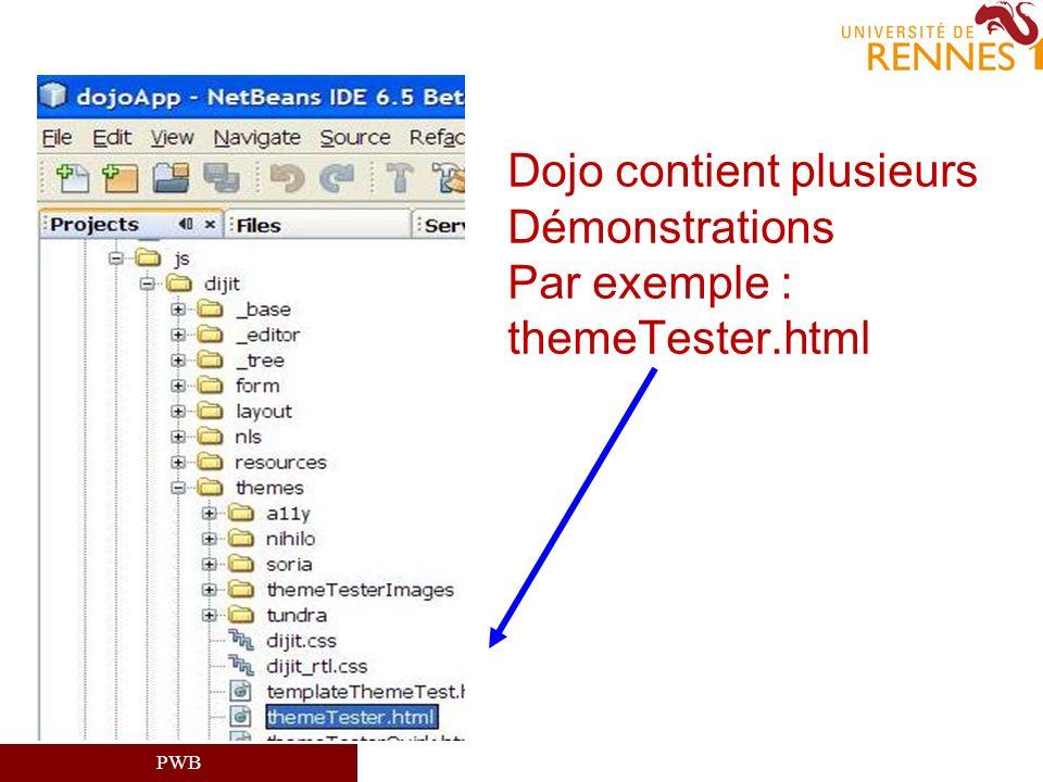 PWB Dojo contient plusieurs Démonstrations Par exemple : themeTester.html