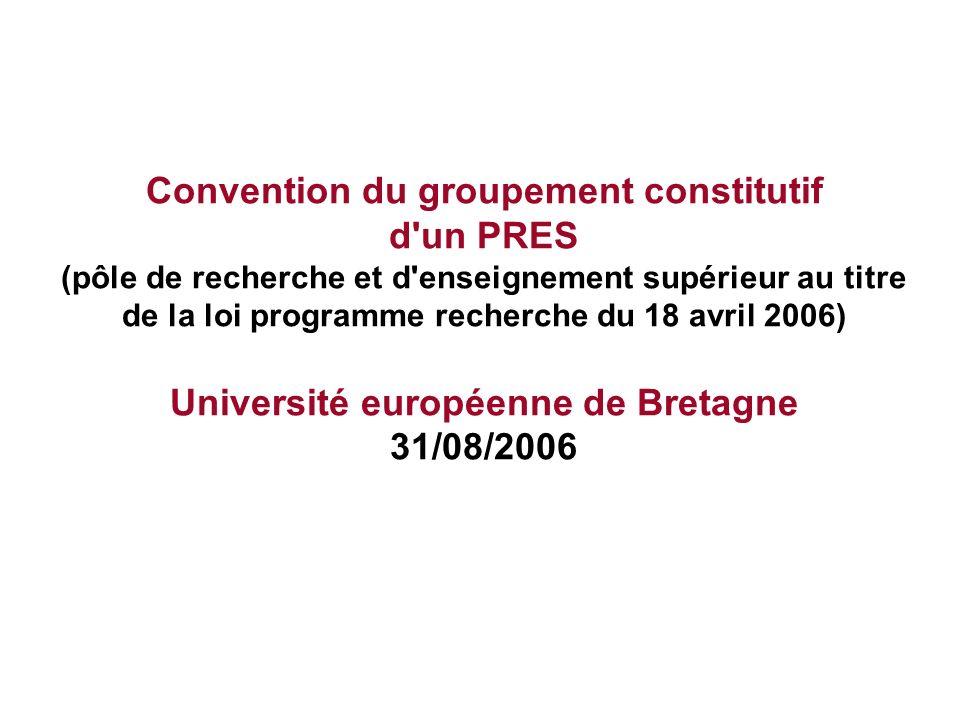 Convention du groupement constitutif d un PRES (pôle de recherche et d enseignement supérieur au titre de la loi programme recherche du 18 avril 2006) Université européenne de Bretagne 31/08/2006