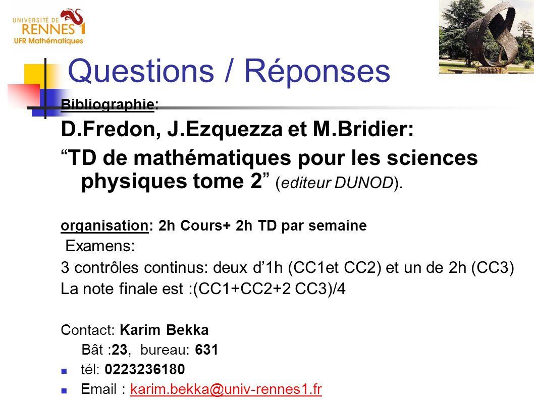 Questions / Réponses Bibliographie: D.Fredon, J.Ezquezza et M.Bridier: TD de mathématiques pour les sciences physiques tome 2 (editeur DUNOD). organis