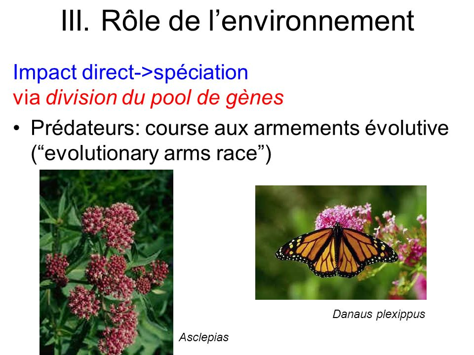 Impact direct->spéciation via division du pool de gènes Prédateurs: course aux armements évolutive (evolutionary arms race) III. Rôle de lenvironnemen