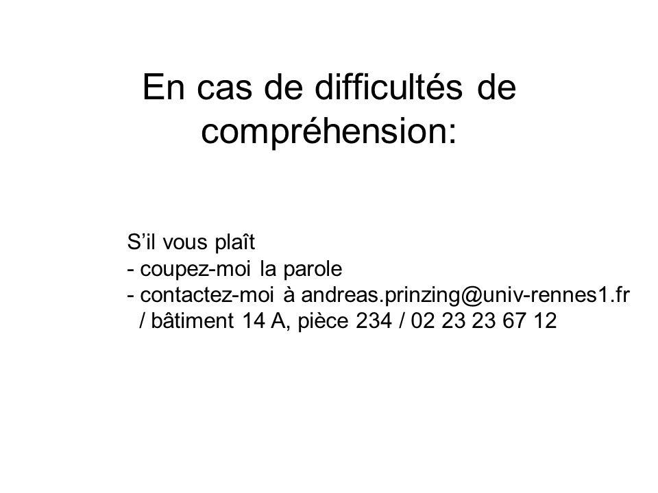 En cas de difficultés de compréhension: Sil vous plaît - coupez-moi la parole - contactez-moi à andreas.prinzing@univ-rennes1.fr / bâtiment 14 A, pièc