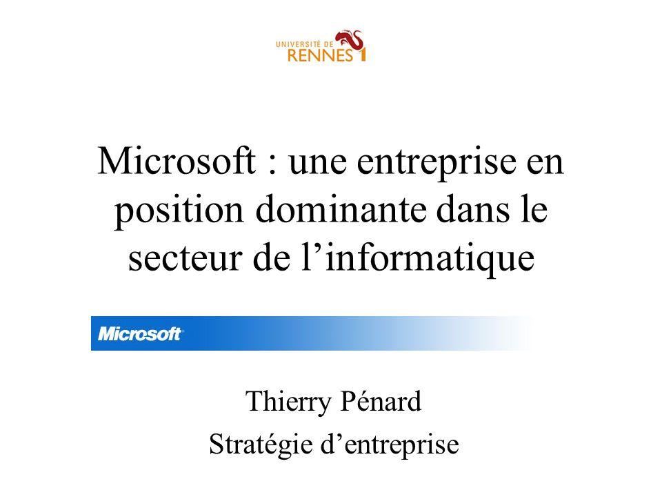 Microsoft : une entreprise en position dominante dans le secteur de linformatique Thierry Pénard Stratégie dentreprise