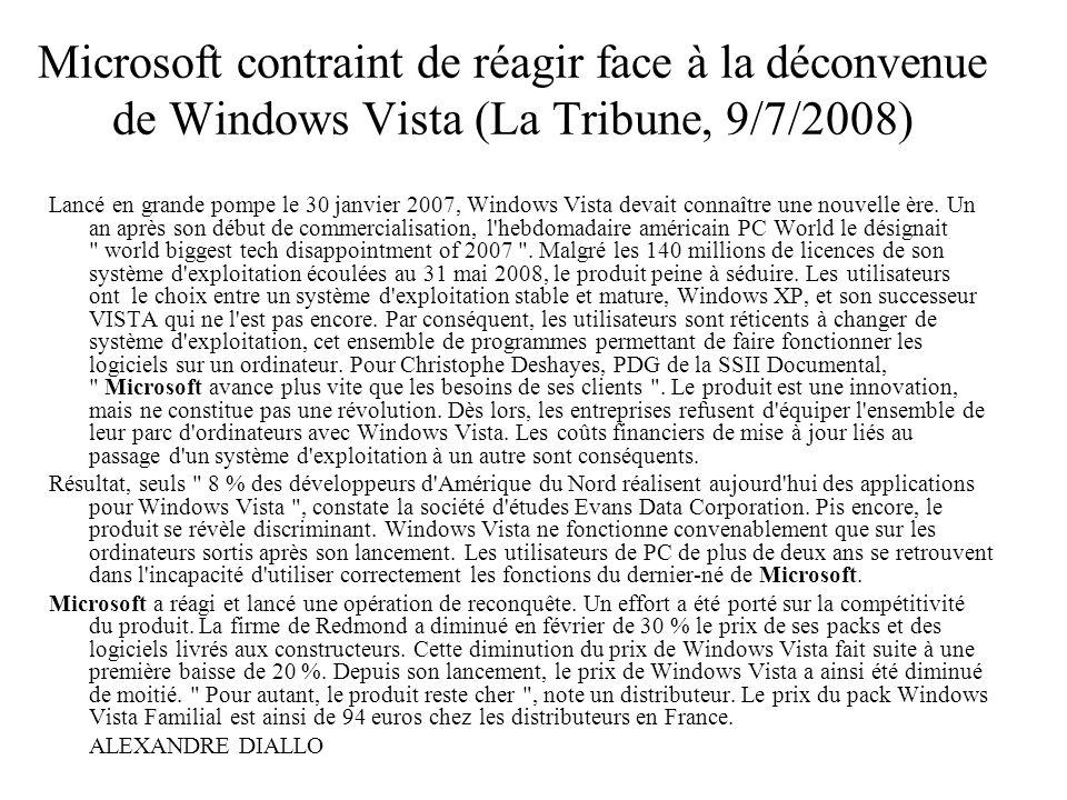 Microsoft contraint de réagir face à la déconvenue de Windows Vista (La Tribune, 9/7/2008) Lancé en grande pompe le 30 janvier 2007, Windows Vista dev