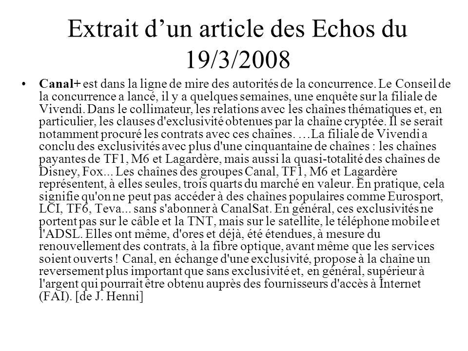 Extrait dun article des Echos du 19/3/2008 Canal+ est dans la ligne de mire des autorités de la concurrence. Le Conseil de la concurrence a lancé, il