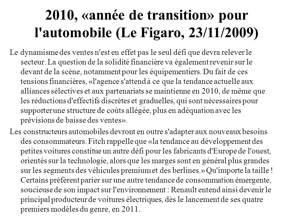 2010, «année de transition» pour l'automobile (Le Figaro, 23/11/2009) Le dynamisme des ventes n'est en effet pas le seul défi que devra relever le sec