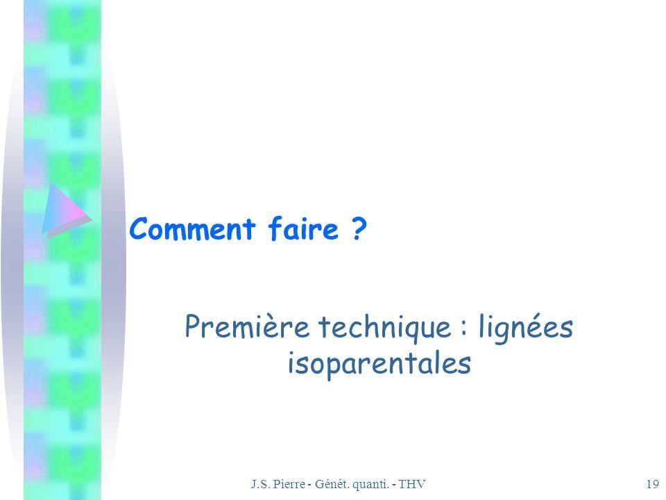 J.S. Pierre - Génét. quanti. - THV19 Comment faire ? Première technique : lignées isoparentales