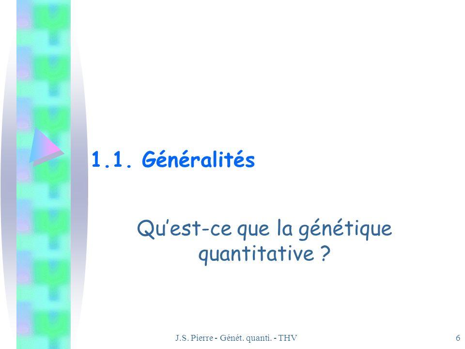 J.S. Pierre - Génét. quanti. - THV6 1.1. Généralités Quest-ce que la génétique quantitative ?