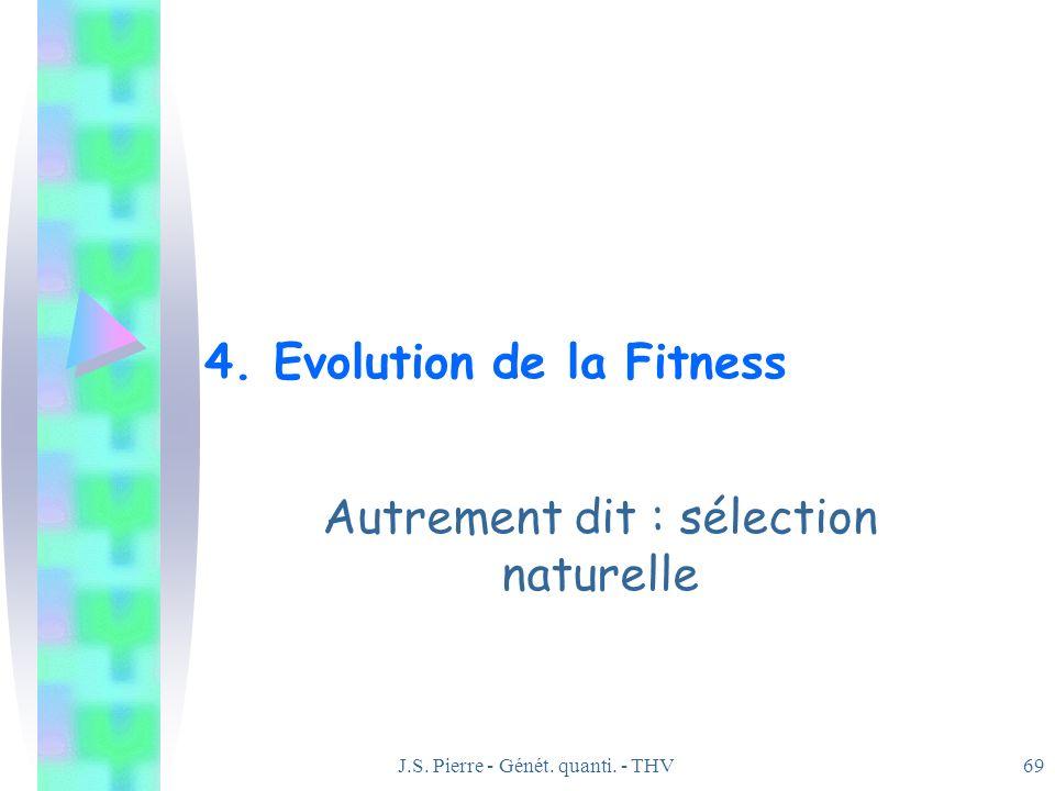 J.S. Pierre - Génét. quanti. - THV69 4. Evolution de la Fitness Autrement dit : sélection naturelle