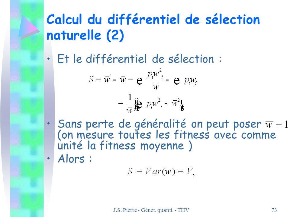 J.S. Pierre - Génét. quanti. - THV73 Calcul du différentiel de sélection naturelle (2) Et le différentiel de sélection : Sans perte de généralité on p