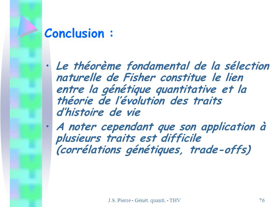 J.S. Pierre - Génét. quanti. - THV76 Conclusion : Le théorème fondamental de la sélection naturelle de Fisher constitue le lien entre la génétique qua