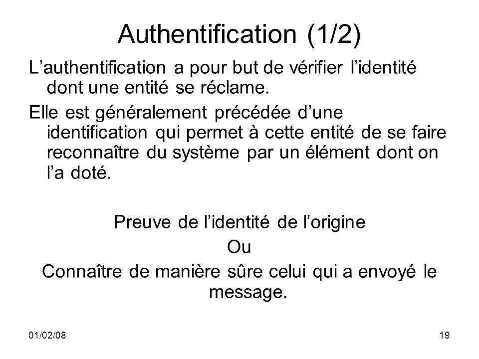 01/02/0819 Authentification (1/2) Lauthentification a pour but de vérifier lidentité dont une entité se réclame.