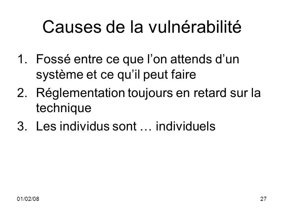01/02/0827 Causes de la vulnérabilité 1.Fossé entre ce que lon attends dun système et ce quil peut faire 2.Réglementation toujours en retard sur la technique 3.Les individus sont … individuels