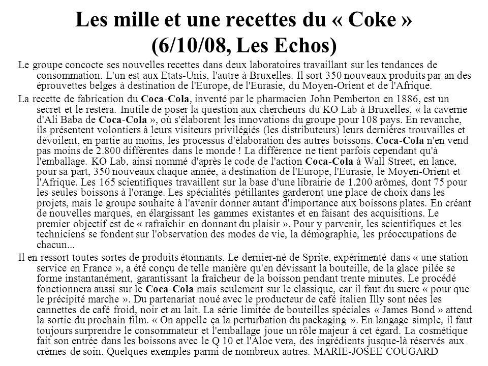 Les mille et une recettes du « Coke » (6/10/08, Les Echos) Le groupe concocte ses nouvelles recettes dans deux laboratoires travaillant sur les tendances de consommation.