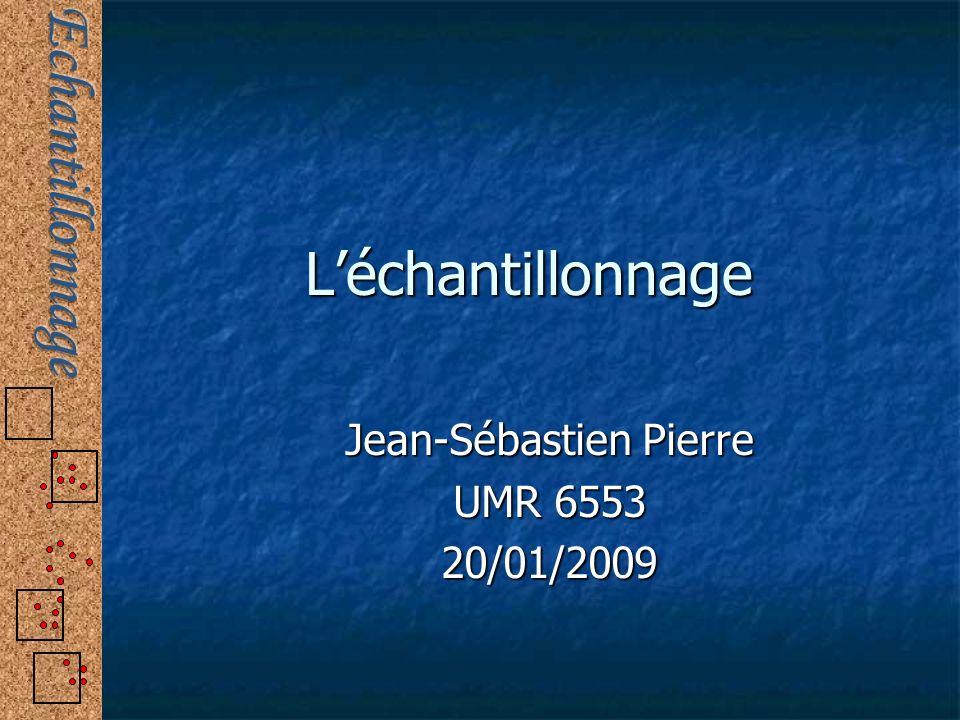 Léchantillonnage Jean-Sébastien Pierre UMR 6553 20/01/2009